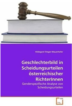 Buch: Hildegard Steger Mauerhofer, Das Geschlechterbild in&#xD;&#xA;Scheidungsurteilen sterreichischer RichterInnen. Genderspezifische&#xD;&#xA;Analyse von Scheidungsurteilen.&quot; VDM Verlag, EUR 49,-, ISBN: 3639208609