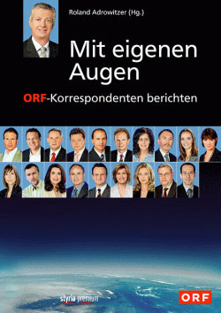 &quot;Mit eigenen Augen - ORF-Korrespondenten berichten&quot;, herausgegeben von Roland Adrowitzer, erschienen im Styria Verlag. 