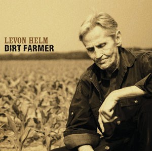 "Levon Helm: ""Dirt Farmer"" (Vanguard Records 2007)"