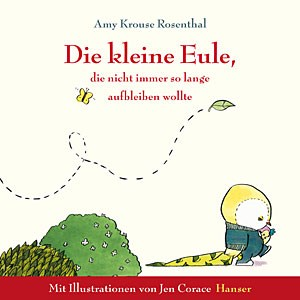 Amy Krouse Rosenthal, &quot;Die kleine Eule, die nicht immer so lange &#xD;&#xA;aufbleiben wollte&quot; .  10,20 / 36 Seiten. Hanser Verlag, Mnchen 2010