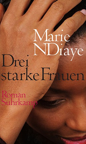 Marie N'Diaye, &quot;Drei starke Frauen&quot; . Aus dem Franzsischen von Claudia &#xD;&#xA;Kalscheuer.  23,60 / 342 Seiten. Suhrkamp, Berlin 2010.