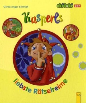 Gerda Anger-Schmidt, &quot;Kasperls liebste Rtselreime&quot; .  9,95 / 24 Seiten. G &#xD;&#xA;&amp;amp; G Verlag, Wien 2010