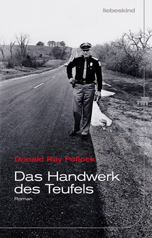 Donald Ray Pollock, &quot;Das Handwerk des &#xD;&#xA;Teufels&quot;. Deutsch von Peter Torberg (Liebeskind-Verlag)