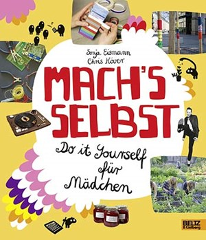 Sonja Eismann/ Chris Kver: Mach's selbst. Do it yourself fr Mdchen.&#xD;&#xA;Beltz &amp;amp; Gelberg (August 2012)ISBN 978-3-407-75363-2 17,50