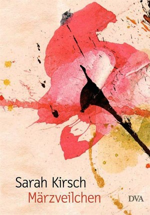Sarah Kirsch, &quot;Mrzveilchen&quot;. 20,60 Euro / 240 Seiten. DVA, Mnchen 2012&amp;nbsp; 