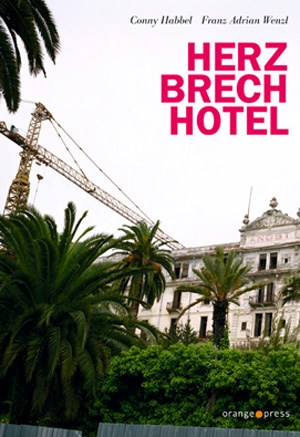 &quot;Herzbrechhotel&quot;Von Conny Habbel und Franz Adrian Wenzl. Mit einem Nachwort von Robert Pfaller. 128 Seiten / Euro 16,50, Orange Press, Freiburg, 2012