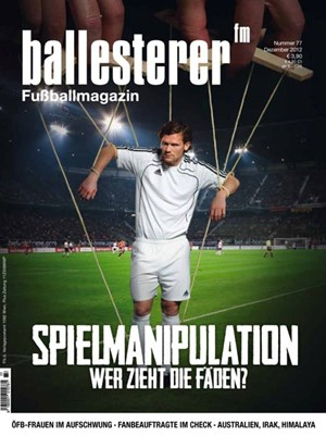 Inhalte des ballesterer Nr. 77 (Dezember 2012) - Seit 13.11. im Zeitschriftenhandel!&#xD;&#xA;SCHWERPUNKT: SPIELMANIPULATION&#xD;&#xA;WETTEN, DASS ..?Auch in sterreich geht im Fuball nicht alles mit rechten Dingen zu&#xD;&#xA;UMKMPFTER MARKTEine kurze Geschichte der Sportwetten&#xD;&#xA;MAFIAMETHODENWie Spieler zur Manipulation berredet werden&#xD;&#xA;ES WIRD VIEL GEREDET, ABER NIEMAND HANDELTEnthllungsjournalist Declan Hill im Interview&#xD;&#xA;DER KURZE ERFOLG DER BETRUGSBEKMPFUNGDie Selbstdemontage der UEFA-Ermittler&#xD;&#xA;WIR RUFEN ITALIENDie Flucht des guten Gewissens&#xD;&#xA;Auerdem im neuen ballesterer:&#xD;&#xA;WIR HABEN IN EINER WUNDERWELT GELEBTAndy Marek zieht Bilanz ber die Fanbetreuung bei Rapid&#xD;&#xA;PLAN FR DIE ZUKUNFTVorsichtiger Optimismus im sterreichischen Frauenfuball&#xD;&#xA;FUSSBALL IM VERFALLSSTADIUMEin Drehbesuch in italienischen Fankurven&#xD;&#xA;IDENTITT DURCH FUSSBALLIm Irak steht die Politik immer mit auf dem Platz&#xD;&#xA;HOHE ANSPRCHEsterreichs Fanbeauftragte im Reality Check&#xD;&#xA;ZWEITE JUGEND IN AUSTRALIENMit leicht ergrauten Stars soll der australische Fuball aufblhen&#xD;&#xA;GRAZER GROTESKEEin Ansto zur GAK-Pleite&#xD;&#xA;WEG MIT DEM SMARTPHONEClemens Berger ist der 13. Mann&#xD;&#xA;KRAFTWERKSo glnzen Sie vor der Kamera&#xD;&#xA;GROUNDHOPPINGMatchberichte aus Brasilien, Deutschland, Israel und Polen