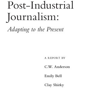 "Essay ""Post Industrial Journalism: Adapting to the Present"": Hier zum Download"