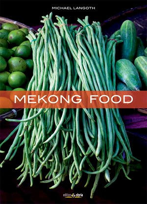 Michael Langoth: &quot;Mekong Food&quot;. Edition Styria 2013, 224 Seiten,  39,99