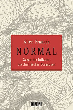 "Allen Frances: ""Normal"", Dumont 2013, 430 S., 22,70 Euro"