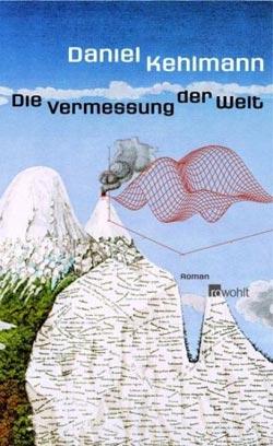 Daniel KehlmannDie Vermessung der Welt. € 20,50/ 303 Seiten. Rowohlt, Reinbek bei Hamburg 2005.