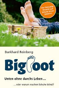 BigFootUnten ohne durchs Leben ... oder warum machen Schuhe blind?Autor: Burkhard Reinberg208 Seiten16,90 EuroISBN 978-3-940185-19-8