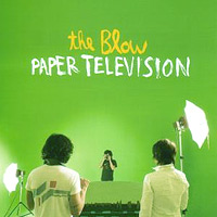 "The Blow: ""Paper Television"" (Tomlab/Soulseduction 2006)"