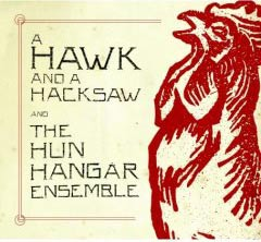A Hawk And A Hacksaw and The Hun Hangár Ensemble (Leaf/Soulseduction 2007)