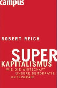 "Robert Reich: ""Superkapitalismus"". Campus 2008, Euro 25,60"