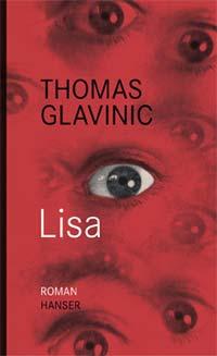 Thomas GlavinicLisaRoman208 Seiten, Fester Einband978-3-446-23636-3Hanser Verlag, MünchenEUR 17,90Erschienen am 7.Februar 2011