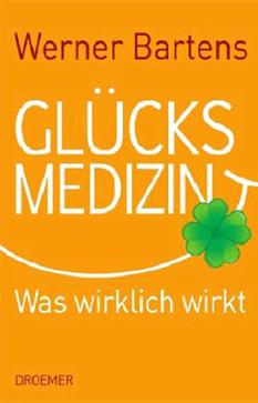"""Werner Bartens: """"Glücksmedizin"""". Droemer 2011,   318 Seiten,   20,60 Euro"""