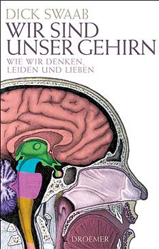 """Dick Swaab: """"Wir sind unser  Gehirn"""".  Droemer 2011,  511 Seiten,   23,70 Euro"""