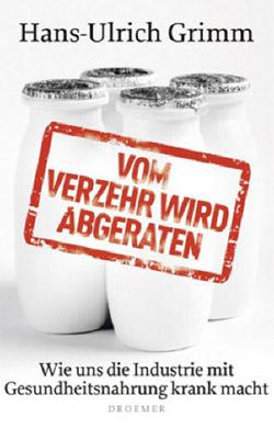 Hans-Ulrich Grimm: Vom Verzehr wird abgeraten. Droemer 2012, 319 Seiten, 18,50 Euro.