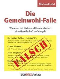 Michael Hörl: Die Gemeinwohl-Falle. Ecobizz-Verlag, Großgmain 2012, 427 Seiten, 24,40 Euro.