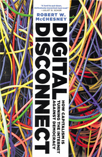 "Robert W. McChesney, ""Digital Disconnect. How Capitalism Is Turning the Internet Against Democracy"". € 21,95 / 320 Seiten. The New Press, NY/London 2013."
