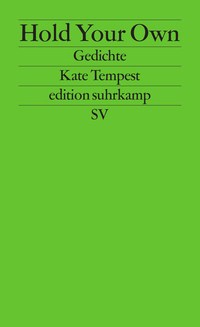 "Kate Tempest, ""Hold Your Own"". Gedichte. € 16,50 / 240 Seiten. Suhrkamp, 2016"