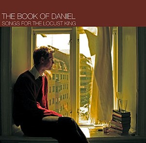 "The Book of Daniel: ""Songs for the Locust King"" (Riptide Recordings/Cargo Records 2006)"