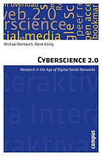 "Michael Nentwich, René König: ""Cyberscience 2.0. Research in the Age of 