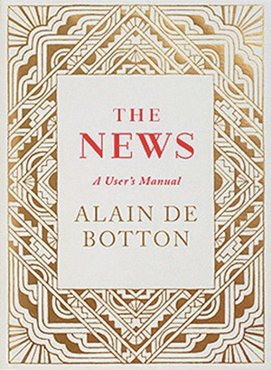 "Alain de Botton, ""The News. A User's Manual"". € 17 / 272 Seiten. Hamish Hamilton / Penguin Group, London 2014."