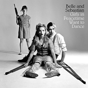 "Belle & Sebastian: ""Girls in Peacetime Want to Dance"" (Matador)"