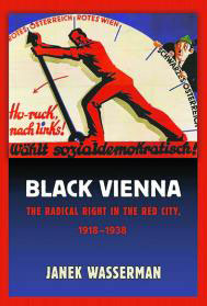 "Janek Wasserman, ""Black Vienna. The Radical Right in the Red City"". € 42,94 /  264 Seiten. Cornell University Press, Ithaca 2014"