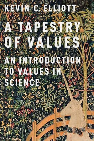 Kevin C. Elliott: A Tapestry of Values – An Introduction to Values in Science. 224 Seiten / € 27. Oxford University Press. Oxford 2017