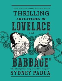 Sydney Padua:The Thrilling Adventures of Lovelace and Babbage – The (Mostly) True Story of the First ComputerPantheon 2015320 Seiten, 29,99 Euro