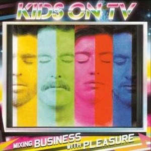 "Kids on TV: ""Mixing Business with Pleasure"" (Chicks on Speed Records/Soulseduction 2007)"