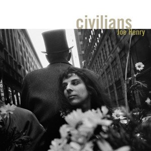 "Joe Henry: ""Civilians"" (Anti/Edel 2007)"
