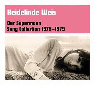 "Heidelinde Weis: ""Der Supermann. Song Collection 1975 - 1979"" (Bureau B/Hoanzl 2008)"