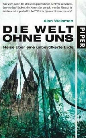 """Alan Weisman: """"Die Welt ohne uns. Reise über eine unbevölkerte Erde"""", 384 Seiten, € 19,90, Piper 2007."""