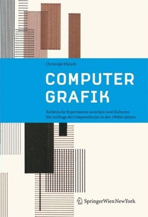 Christoph Klütsch, Computer Grafik. Ästhetische Experimente zwischen zwei Kulturen. Die Anfänge der Computerkunst in den 1960er Jahren. SpringerWienNewYork 2007, 288 Seiten, € 34,95