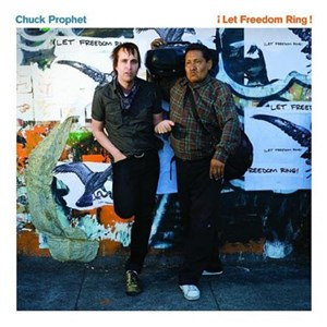"Chuck Prophet: ""¡Let Freedom Ring!"" (Cooking Vinyl/Edel, 2009)"