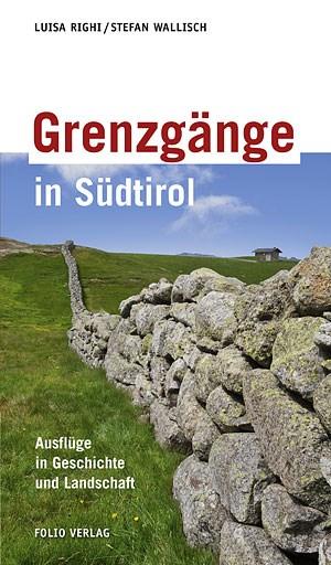 """Luisa Righi/Stefan Wallisch: """"Grenzgänge in Südtirol. Ausflüge in Geschichte und Landschaft"""", Folio Verlag 2010, 12,90 Euro, ISBN 978-3-85256-537-8, ISBN 88-6299-023-3"""