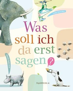 """Martin Baltscheit , Antje Drescher, """"Was soll ich da erst sagen?"""" . € 15,40 / 40 Seiten. Bajazzo-Verlag, Zürich 2011"""