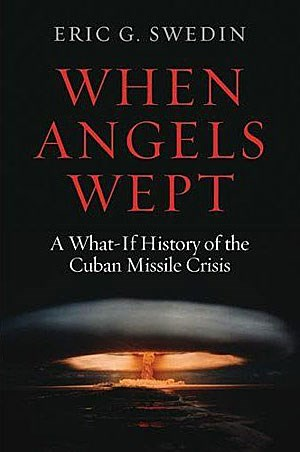"Eric. G. Swedin: ""When Angels Wept: A What-If History of the Cuban Missile Crisis"", 316 Seiten, Ptomac Books 2010."