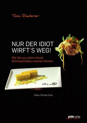 Thomas RiedererNur der Idiot wirft´s weg!208 Seiten, € 24,95 Pichler Verlag