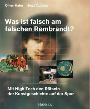 Was ist falsch am falschen Rembrandt?Mit High-Tech den Rätseln der Kunstgeschichte auf der SpurHorst Czichos, Oliver HahnCarl Hanser Verlag223 Seiten, Fester EinbandISBN-10: 3-446-42636-1ISBN-13: 978-3-446-42636-8€ 24,90 (D)€ 25,60 (A)