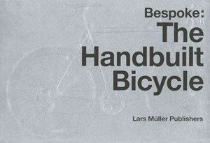 "Julie Lasky, ""Bespoke: The Handbuilt Bicycle""; Lars Müller Publishers GmbH, 150 Abbildungen, Softcover, ISBN 978-3-03778-204-0, Englisch, 25,- Euro"