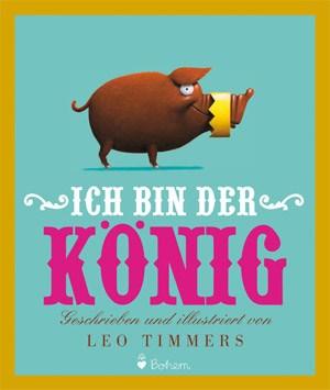 """Leo Timmers, """"Ich bin der König"""" 12,30 Euro/ 32 SeitenBohem Verlag, Zürich 2011"""