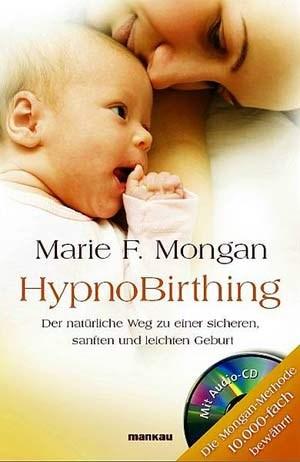 Marie F. Mongan: HypnoBirthingMankau Verlag, 2011, 3. AuflageISBN-13: 978-3938396209Euro 19,95