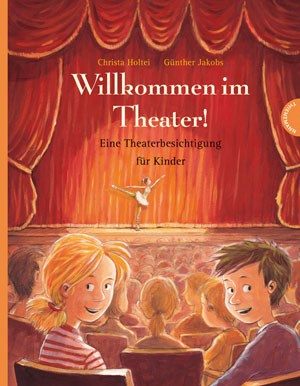 Willkommen im Theater!Christa Holtei, Günther Jakobs€ 13,40 / 32 SeitenThienemann Verlag, Ort 2012