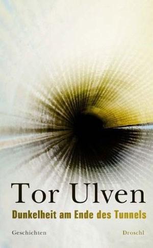 """Tor Ulven, """"Dunkelheit am Ende des Tunnels"""". Deutsch von Bernhard Strobel. € 19,00 / 136 Seiten. Droschl, Graz 2012"""