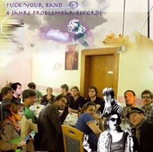 FUCK YOUR BAND - Various Artists (Problembär Records)